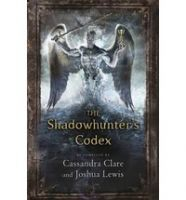 The Shadowhunters Codex: Book by Cassandra Clare