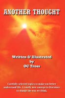 Another Thought: Carefully Selected Topics to Make You Better Understand Life. A Totally New Concept in Literature to Change the Way We Think.: Book by OC TROSS