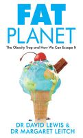 Fat Planet: Why the World Has Become Obese: Book by Dr. David Lewis