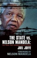 The State vs. Nelson Mandela: The Trial That Changed South Africa: Book by Joel Joffe