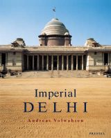 Imperial Delhi: The British Capital of the Indian Empire: Book by Andreas Volwahsen