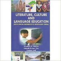 Literature. culture and language education with special reference to North-East India[Hardcover]: Book by edited by Awadesh K. Mishra. Subodh Kumar Jha. Mazhar Asif.
