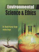 Environmental Science And Ethics (English) (Paperback): Book by Anisha Singh, Dr. Shashi Kumar Singh