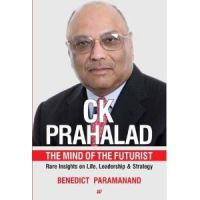 C.K. Prahalad: The Mind of the Futurist Rare Insights on Life, Leadership & Strategy: Book by Benedict Paramanand