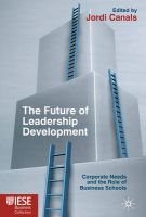 The Future of Leadership Development: Corporate Needs and the Role of Business Schools: Book by Jordi Canals