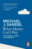 What Money Cant Buy: Book by Sandel Michael