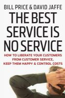 The Best Service is No Service: How to Liberate Your Customers from Customer Service, Keep Them Happy, and Control Costs: Book by Bill Price , David Jaffe