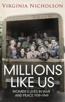 Millions Like Us: Women's Lives in the Second World War: Book by Virginia Nicholson