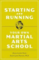 Starting and Running Your Own Martial Arts School: Book by Susan L. Peterson