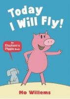 Today I Will Fly! (English): Book by Willems, Mo