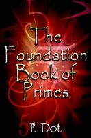 The Foundation Book of Primes: Book by F. Dot