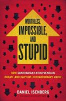 Worthless, Impossible and Stupid: Book by Daniel Isenberg