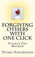 Forgiving Others with One Click: Yutaka's Zen Method: Book by Yutaka Nagurimura