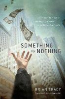Something for Nothing: the All-consuming Desire That Turns the American Dream into a Social Nightmare: Book by Brian Tracy