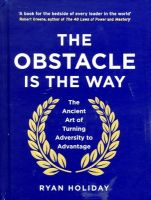 The Obstacle is the Way: The Ancient Art of Turning Trials into Triumph: Book by Holiday  Ryan
