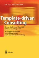Template-Driven Consulting: How to Slash More Than Half of Your Consulting Costs: Book by Uwe G. Seebacher