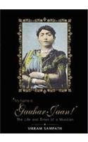 My Name is Gauhar Jaan: The Life and Times of a Musician: Book by Vikram Sampath