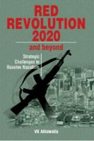 Red Revolution 2020 and Beyond Strategic Challenges to Resolve Naxalism (English) 1st Edition: Book by V. K. Ahluwalia