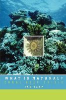 What is Natural?: Coral Reef Crisis: Book by Jan Sapp