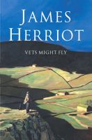 Vets Might Fly: Book by James Herriot