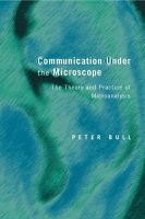 Communication under the Microscope: The Theory and Practice of Microanalysis: Book by P. Bull