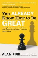 You Already Know How to be Great: A Simple Way to Remove Interference and Unlock Your Potential - at Work and at Home: Book by Alan Fine , Rebecca R. Merrill
