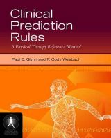 Clinical Prediction Rules: A Physical Therapy Reference Manual: Book by Paul E. Glynn