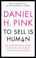 To Sell is Human: The Surprising Truth About Persuading, Convincing, and Influencing Others: Book by Daniel H. Pink