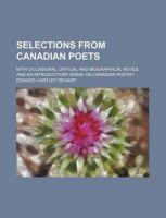 Selections from Canadian Poets; With Occasional Critical and Biographical Notes, and an Introductory Essay on Canadian Poetry: Book by Edward Hartley Dewart