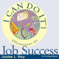 I Can Do It Cards: Affirmation for Job Success: A 12-card Deck : Book by Louise L. Hay