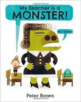 My Teacher is a Monster! (No, I am not): Book by Peter Brown