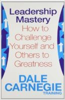 Leadership Mastery : How to Challenge: Book by Training Dale Carnegie