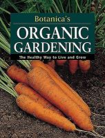 Botanica's Organic Gardening: The Healthy Way to Live and Grow: Book by ADV MARKETING US