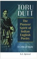 Toru Dutt: The Pioneer Spirit of Indian English Poetry - A Critical Study: Book by K. A. Agrawal