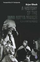 A History of the Jana Natya Manch: Plays for the People: Book by Arjun Ghosh