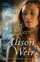 The Captive Queen: Book by Alison Weir