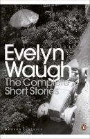 The Complete Short Stories: Book by Evelyn Waugh
