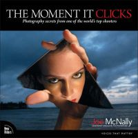 The Moment it Clicks: Photography Secrets from One of the World's Top Shooters: Book by Joe McNally