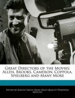Great Directors of the Movies: Allen, Brooks, Cameron, Coppola, Spielberg and Many More: Book by Kaelyn Smith