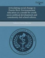 Articulating Social Change in Puerto Rico: Environmental Education as a Model for Youth Socio-Political Development and Community-Led School Reform.: Book by Federico Cintron-Moscoso