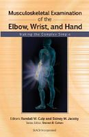 Musculoskeletal Examination of the Elbow, Wrist and Hand: Making the Complex Simple: Book by Randall W. Culp