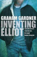 Inventing Elliot: Book by Graham Gardner