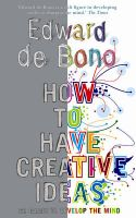 How to Have Creative Ideas: 62 Exercises to Develop the Mind: Book by Edward De Bono