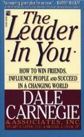 The Leader in You: How to Win Friends, Influence People and Succeed in a Changing World: Book by Dale Carnegie