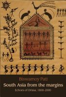 South Asia from the Margins: Echoes of Orissa, 1800-2000: Book by Biswamoy Pati