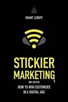 Stickier Marketing: How to Win Customers in a Digital Age: Book by Grant Leboff