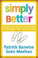 Simply Better: Winning and Keeping Customers by Delivering What Matters Most: Book by Patrick Barwise,Sean Meehan