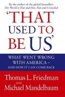 That Used to be Us: What Went Wrong with America? And How it Can Come Back:Book by Author-Thomas L. Friedman,Michael Mandelbaum