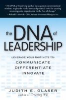 The DNA of Leadership: Reshape Your Company's Genetic Code, Communicate, Differentiate, Innovate: Book by Judith E. Glaser