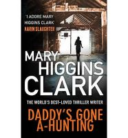 Daddy's Gone A-Hunting: Book by Mary Higgins Clark
